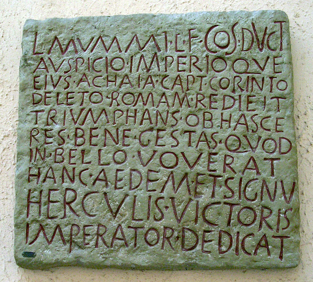 The dedicatory inscription of the temple of Hercules Victor by Lucius Mummius, the destroyer of Corinth. Ca. 144—142 BCE. Copy. CIL VI 331 = ILLRP 122 = ILS 20. Rome, Museum of Roman Civilization