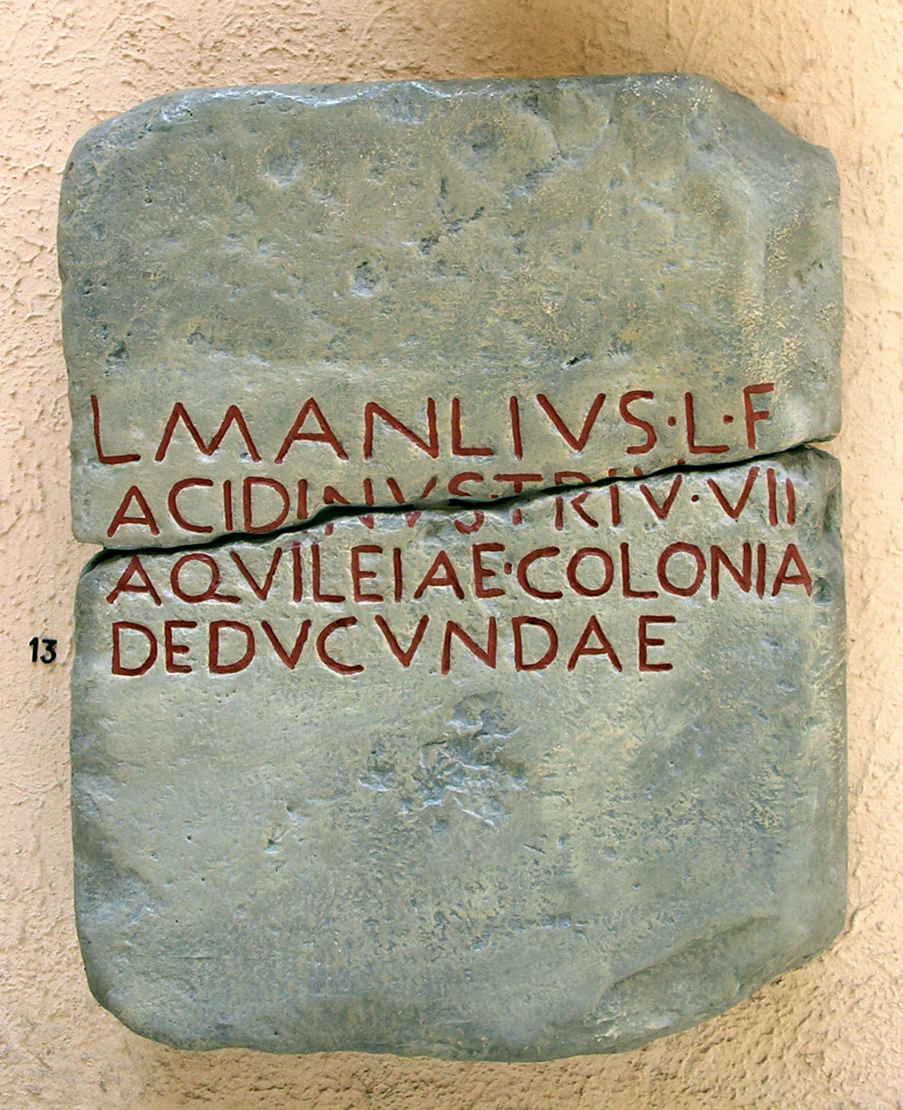Inscription honouring L. Manlius Acidinus, triumvir elected in 181 BCE, for his establishment of the colony of Aquileia. 2nd—1st century BCE. Copy. CIL V 873 = ILLRP 324. Inv. No. MCR 103. Rome, Museum of Roman Civilization